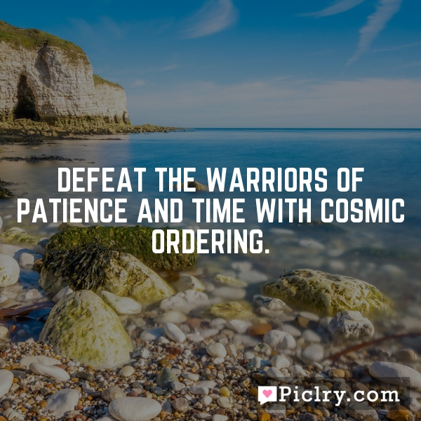Defeat the warriors of patience and time with Cosmic Ordering.