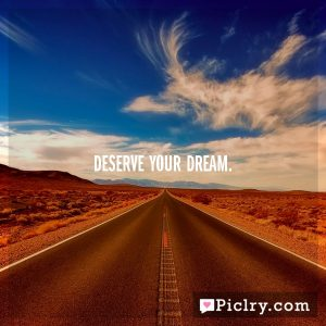 Deserve your dream.