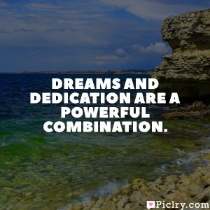 Dreams and dedication are a powerful combination.