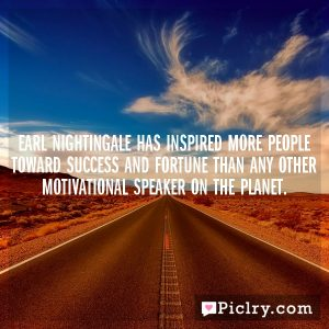 Earl Nightingale has inspired more people toward success and fortune than any other motivational speaker on the planet.