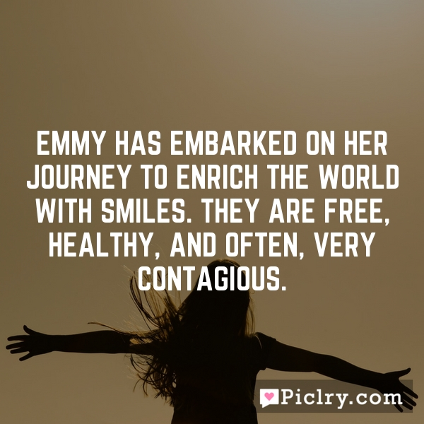 Emmy has embarked on her journey to enrich the world with smiles. They are free, healthy, and often, very contagious.
