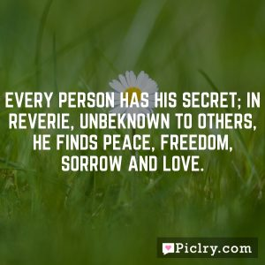 Every person has his secret; in reverie, unbeknown to others, he finds peace, freedom, sorrow and love.