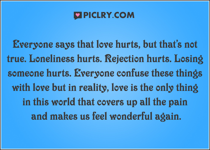 everyone says that love hurts but thats not true