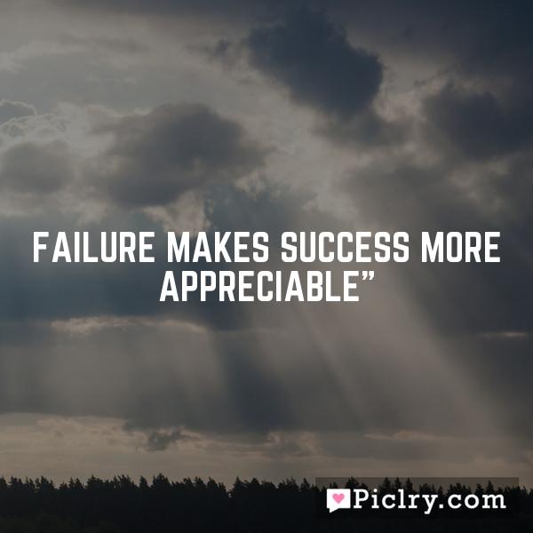 """Failure makes Success more appreciable"""""""