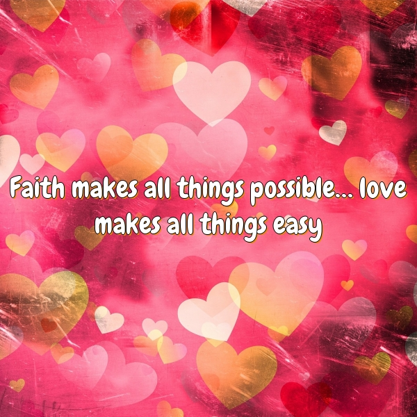 Faith makes all things possible… love makes all things easy