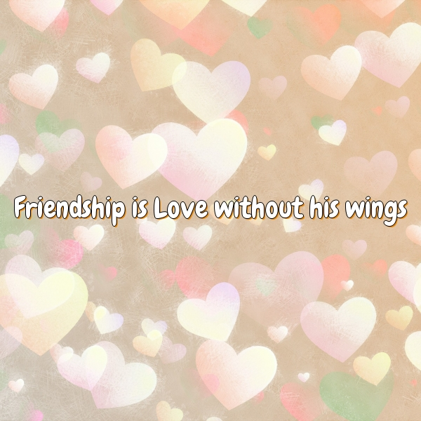 Friendship is Love without his wings