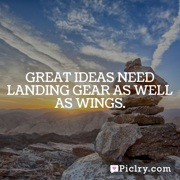 Great ideas need landing gear as well as wings.