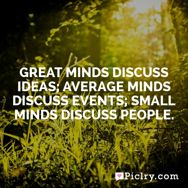 Small Minds Discuss People Quote: Meaning Of Great Minds Discuss Ideas; Average Minds
