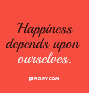 happiness depends upon ourselves quote picture