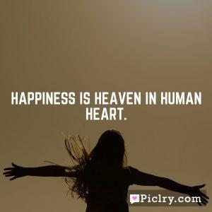 Happiness is heaven in human heart.