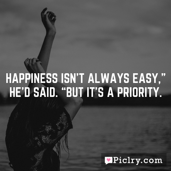 "Happiness isn't always easy,"" he'd said. ""But it's a priority."