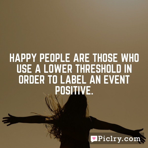 Happy people are those who use a lower threshold in order to label an event positive.