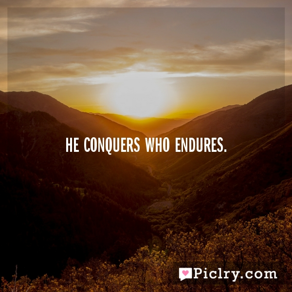 He conquers who endures.