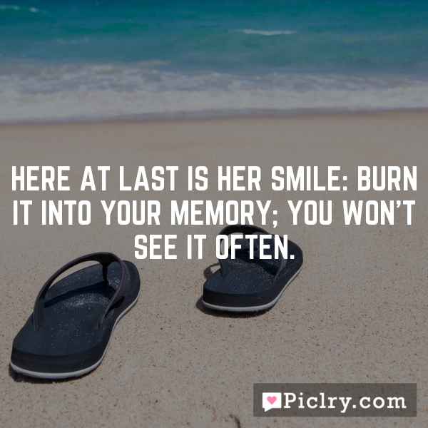 Here at last is her smile: burn it into your memory; you won't see it often.