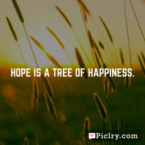 Hope is a tree of happiness.