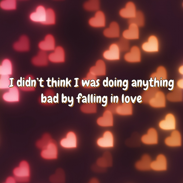 I didn't think I was doing anything bad by falling in love