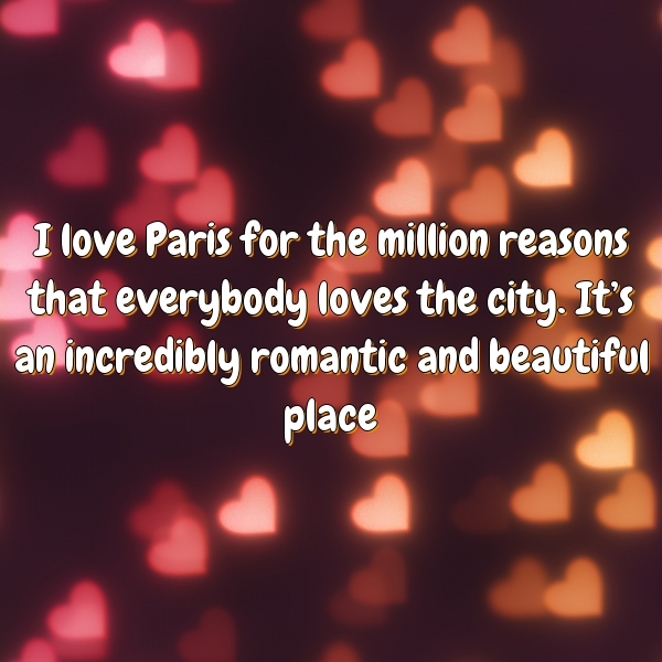 I love Paris for the million reasons that everybody loves the city. It's an incredibly romantic and beautiful place