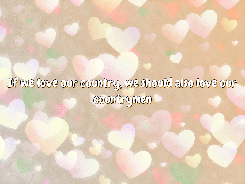 If we love our country, we should also love our countrymen