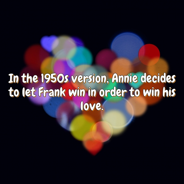 In the 1950s version, Annie decides to let Frank win in order to win his love.