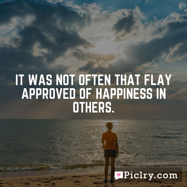 It was not often that Flay approved of happiness in others.