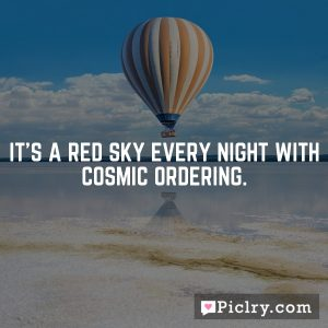 It's a red sky every night with Cosmic Ordering.
