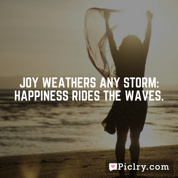 Joy weathers any storm: Happiness rides the waves.