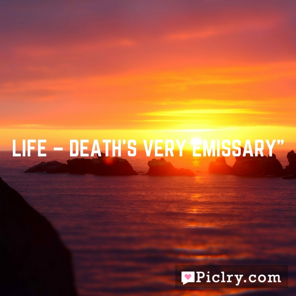 LIFE – Death's Very Emissary""