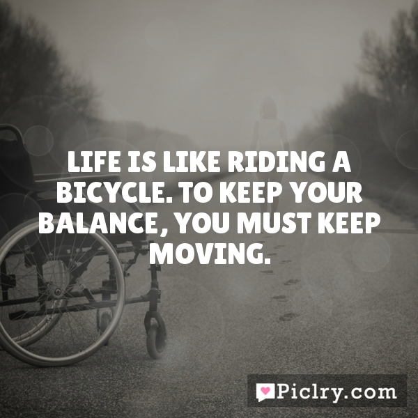 Albert Einstein Quotes Life Is Like Riding A Bicycle: Meaning Of Life Is Like Riding A Bicycle. To Keep Your