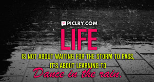 life not about waiting for storm