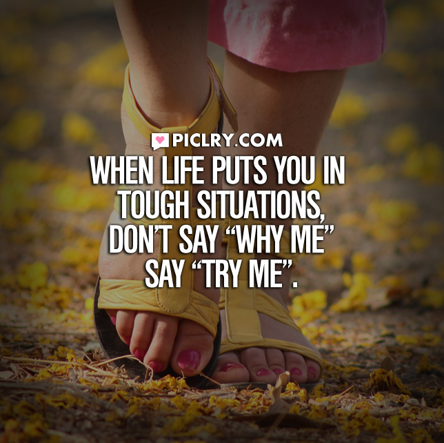 life puts you in tough situations