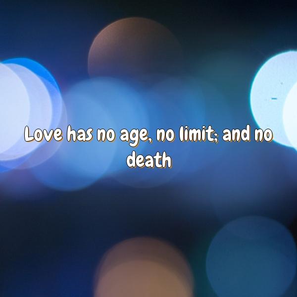 Love has no age, no limit; and no death