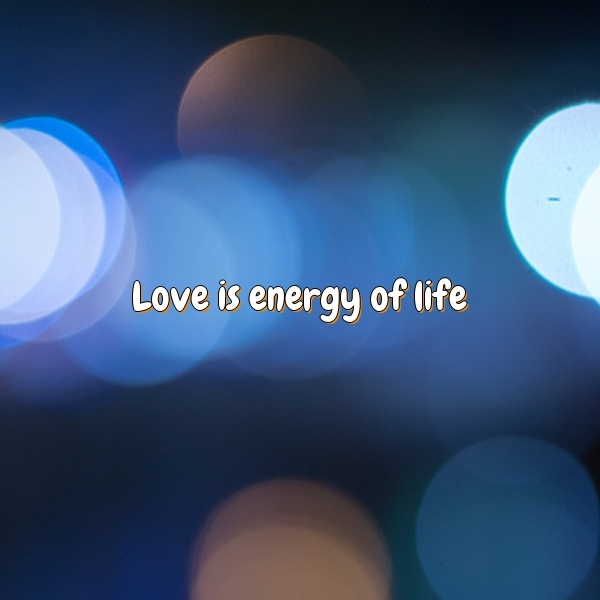 Love is energy of life