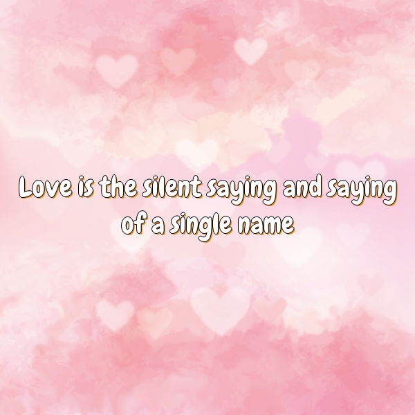 Love is the silent saying and saying of a single name