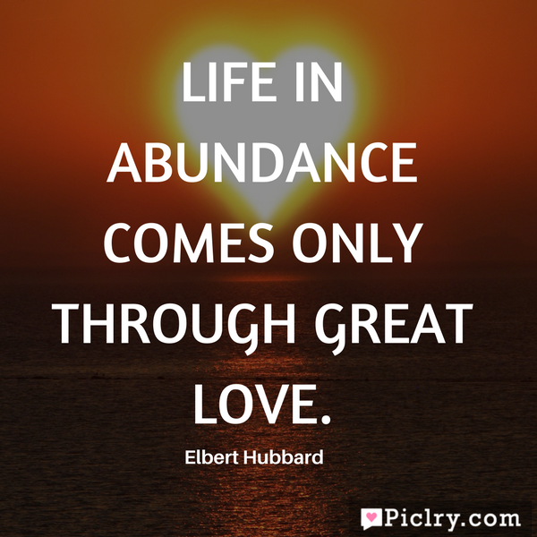 meaning of Life in abundance comes only through great love quote images and pics free hd
