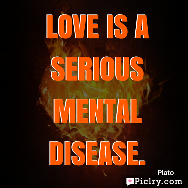 meaning of Love is a serious mental disease quote images and photos hd desktop wallpaper and wall art poster