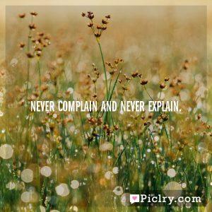 Never complain and never explain.
