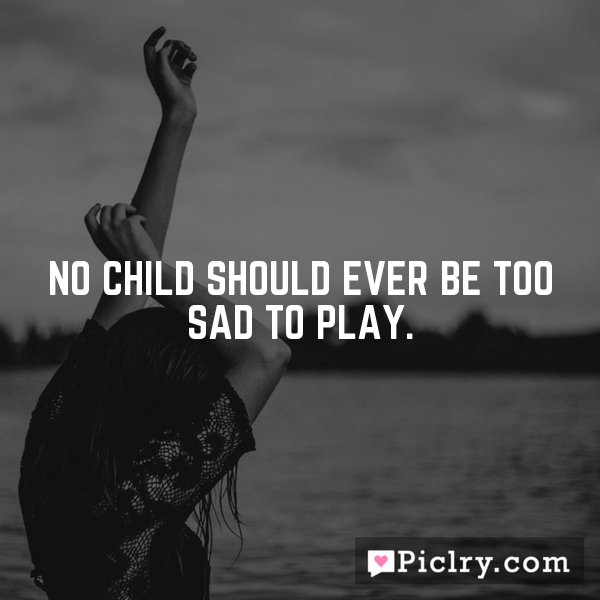 No child should ever be too sad to play.