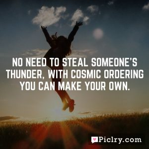 No need to steal someone's thunder, with Cosmic Ordering you can make your own.