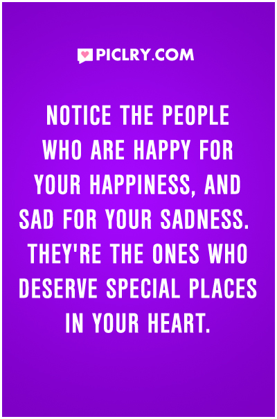 Quotes About People Who Notice: Notice The People Who Are Happy For Your Happiness Quote