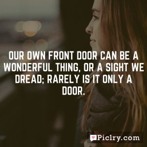 Our own front door can be a wonderful thing, or a sight we dread; rarely is it only a door.