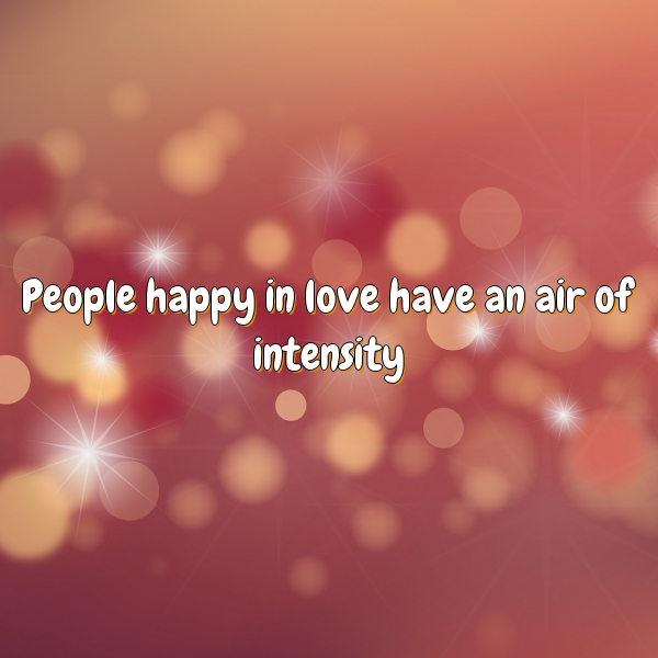 People happy in love have an air of intensity