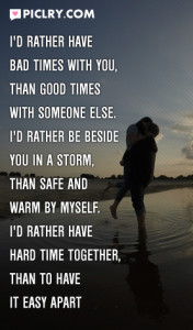 rather have bad times with you