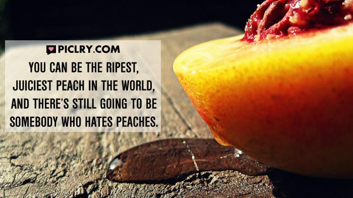 ripest juiciest peach quote