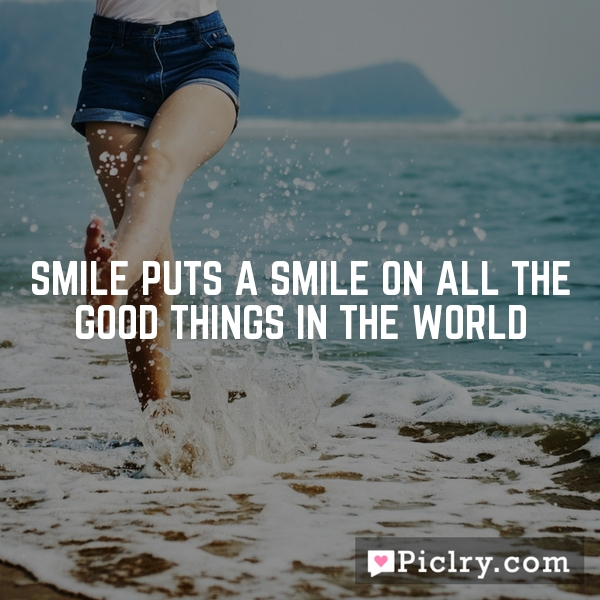 Smile puts a smile on all the good things in the world