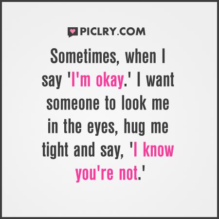sometimes when i say im okay