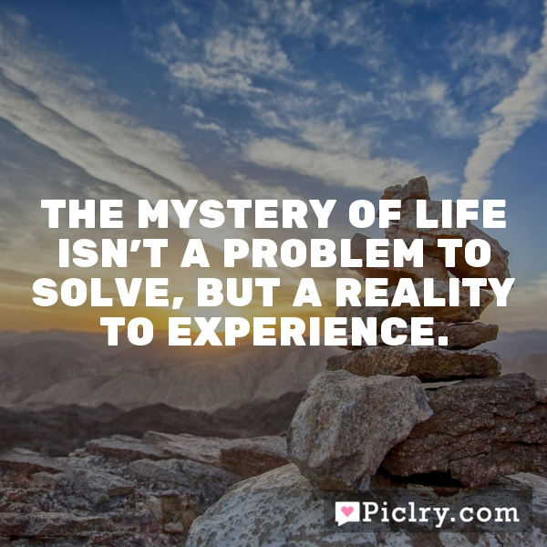 an analysis of the solving mystery of life 363 quotes have been tagged as problem-solving: abraham maslow: 'i suppose it is tempting, if the only tool you have is a hammer, to treat everything as.