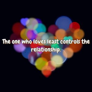 The one who loves least controls the relationship.