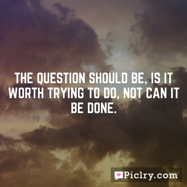 The question should be, is it worth trying to do, not can it be done.