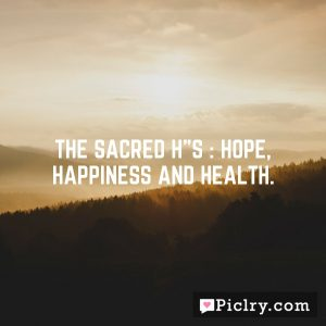 "The sacred h""s : hope, happiness and health."