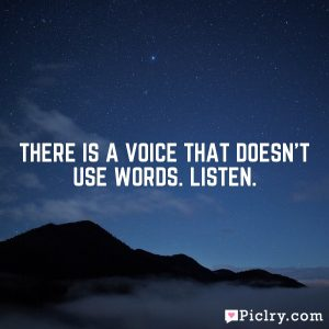 There is a voice that doesn't use words. Listen.